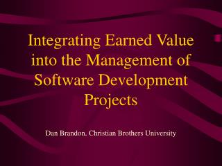 Integrating Earned Value into the Management of Software Development Projects