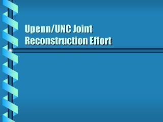 Upenn/UNC Joint Reconstruction Effort