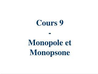 Cours 9 - Monopole et Monopsone