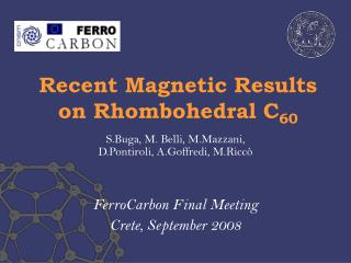 Recent Magnetic Results on Rhombohedral C 60