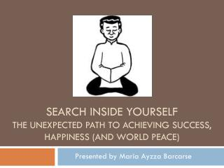 Search inside yourself  the unexpected path to achieving success, happiness (and world peace)