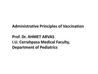 Administrative Principles  of  Vaccination Prof. Dr. AHMET ARVAS