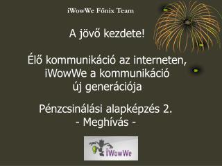 A jövő kezdete! Élő kommunikáció az interneten, iWowWe a kommunikáció  új generációja