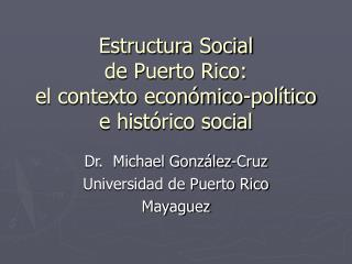 Estructura Social de Puerto Rico: el contexto econ mico-pol tico e hist rico social