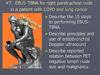 7.  EBUS-TBNA for right paratracheal node in a patient with COPD and lung cancer
