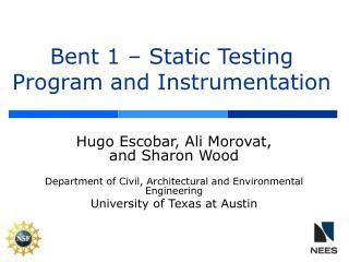 Bent 1 � Static Testing Program and Instrumentation
