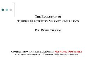 The Evolution of  Turkish  Electricity Market  Regulation Dr. Refik Tiryaki