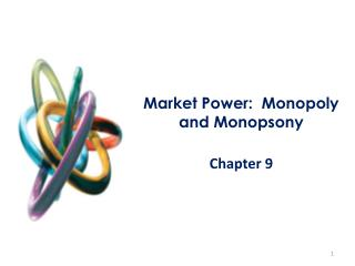 Market Power:  Monopoly and Monopsony Chapter 9