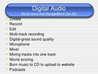 Digital Audio Some items that GarageBand Can Do: