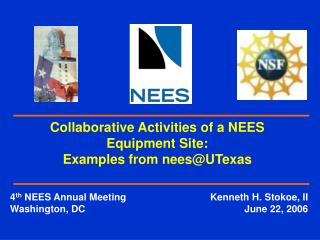 4 th  NEES Annual Meeting	Kenneth H. Stokoe, II Washington, DC	June 22, 2006