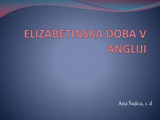 ELIZABETINSKA DOBA V ANGLIJI