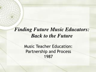 Finding Future Music Educators: Back to the Future