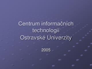 Centrum informačních technologií                        Ostravské Univerzity