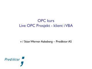 OPC kurs  Live OPC Prosjekt - klient i VBA