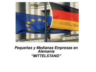 """Pequeñas y Medianas Empresas en Alemania """"MITTELSTAND"""""""
