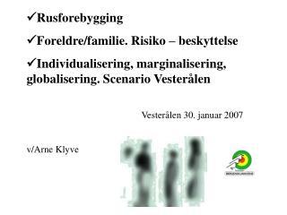  Rusforebygging  Foreldre/familie. Risiko – beskyttelse