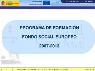 PROGRAMA DE FORMACION FONDO SOCIAL EUROPEO 2007-2013