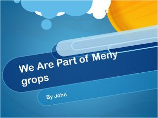 We Are Part of  Meny grops
