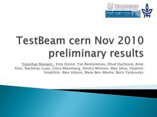TestBeam  cern Nov 2010 preliminary results