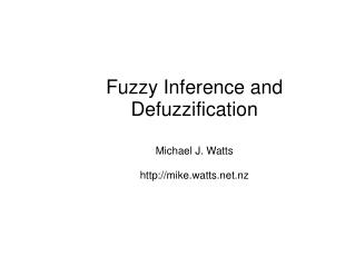 Fuzzy Inference and Defuzzification Michael J. Watts mike.watts.nz
