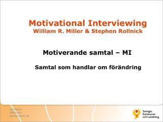 Motivational Interviewing William R. Miller & Stephen Rollnick