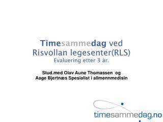 Time samme dag  ved  Risvollan legesenter(RLS) Evaluering etter 3 år.