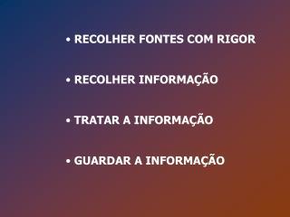 RECOLHER FONTES COM RIGOR   RECOLHER INFORMA  O   TRATAR A INFORMA  O   GUARDAR A INFORMA  O