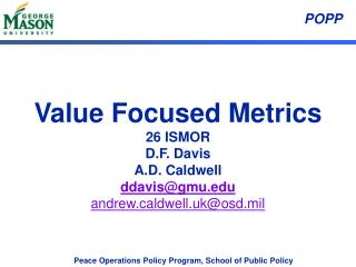 Value Focused Metrics 26 ISMOR D.F. Davis A.D. Caldwell ddavis@gmu andrewldwell.uk@osd.mil