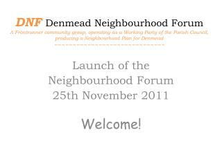 Launch of the  Neighbourhood Forum 2 5th November 2011 Welcome!