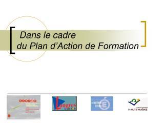 Dans le cadre  du Plan d'Action de Formation