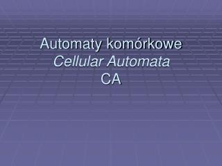 Automaty komórkowe Cellular Automata CA
