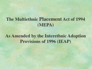 The Multiethnic  Placement  Act of 1994  (MEPA)