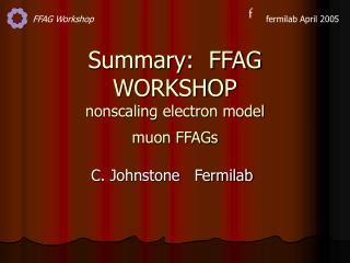 Summary:  FFAG WORKSHOP   nonscaling electron model muon FFAGs