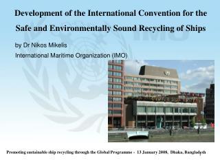 by Dr Nikos Mikelis International Maritime Organization (IMO)