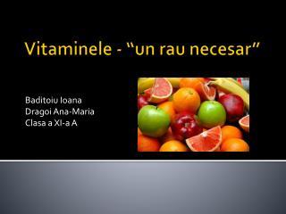 "Vitaminele -  ""un  rau necesar """