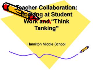 Teacher Collaboration: Looking at Student Work and  Think Tanking
