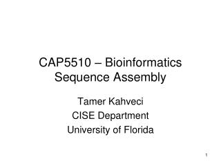 CAP5510 – Bioinformatics Sequence Assembly
