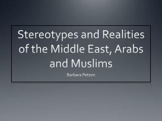 Stereotypes and Realities of the Middle East , Arabs  and Muslims