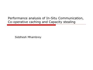 Performance analysis of In-Situ Communication, Co-operative caching and Capacity stealing