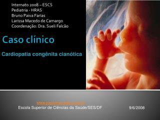 Internato 2008 – ESCS Pediatria - HRAS Bruno Paiva Farias Larissa Macedo de Camargo