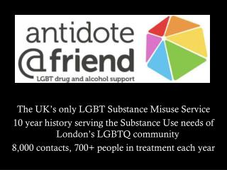 The UK�s only LGBT Substance Misuse Service