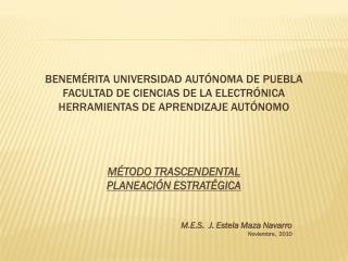 MÉTODO TRASCENDENTAL PLANEACIÓN ESTRATÉGICA  M.E.S.  J. Estela Maza Navarro Noviembre,  2010