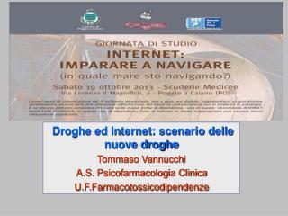 Droghe ed internet: scenario delle nuove droghe Tommaso Vannucchi A.S. Psicofarmacologia Clinica