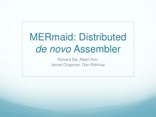 MERmaid : Distributed  de novo  Assembler
