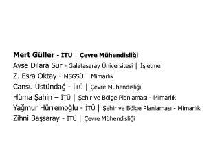 Mert Güller  - İTÜ │ Çevre Mühendisliği Ayşe Dilara Sur  - Galatasaray Üniversitesi │ İşletme