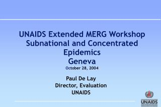 UNAIDS Extended MERG Workshop Subnational and Concentrated Epidemics Geneva Oc tober 28, 2004