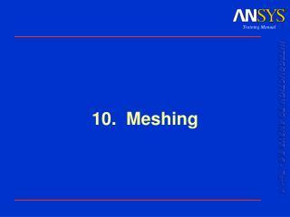 10.  Meshing
