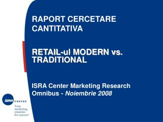 RAPORT CERCETARE CANTITATIVA   RETAIL-ul MODERN vs. TRADITIONAL ISRA Center Marketing Research