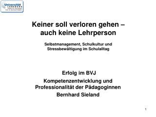 Erfolg im BVJ Kompetenzentwicklung und Professionalität der Pädagoginnen Bernhard Sieland