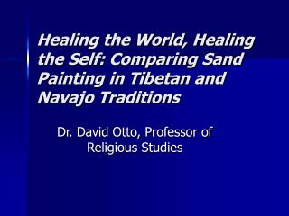 Healing the World, Healing the Self: Comparing Sand Painting in Tibetan and Navajo Traditions
